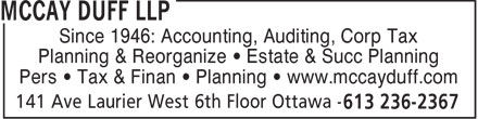 McCay Duff LLP (613-236-2367) - Display Ad - Since 1946: Accounting, Auditing, Corp Tax Planning & Reorganize • Estate & Succ Planning Pers • Tax & Finan • Planning • www.mccayduff.com  Since 1946: Accounting, Auditing, Corp Tax Planning & Reorganize • Estate & Succ Planning Pers • Tax & Finan • Planning • www.mccayduff.com  Since 1946: Accounting, Auditing, Corp Tax Planning & Reorganize • Estate & Succ Planning Pers • Tax & Finan • Planning • www.mccayduff.com