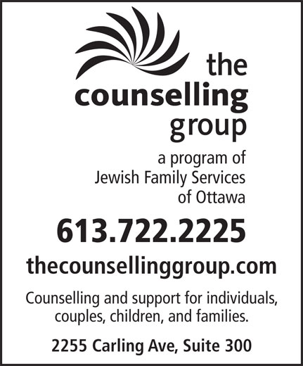 The Counselling Group (613-722-2225) - Annonce illustrée======= - Jewish Family Services of Ottawa 613.722.2225 thecounsellinggroup.com Counselling and support for individuals, couples, children, and families. 2255 Carling Ave, Suite 300 a program of