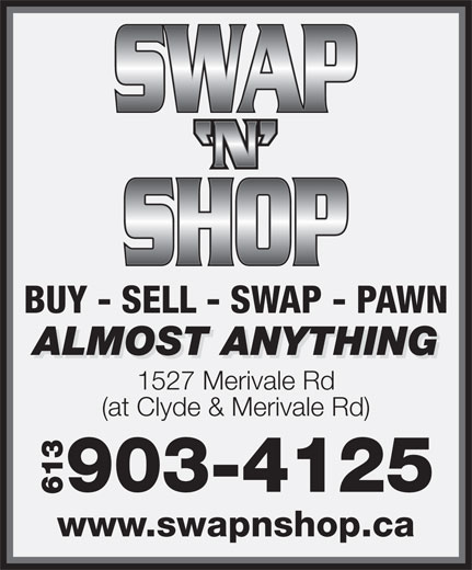 Swap N Shop (613-225-0900) - Annonce illustrée======= - BUY - SELL - SWAP - PAWN ALMOST ANYTHING 1527 Merivale Rd (at Clyde & Merivale Rd) 903-4125 613 www.swapnshop.ca
