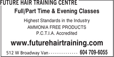 Future Hair Training Centre (604-709-6055) - Annonce illustrée======= - Full/Part Time & Evening Classes Highest Standards in the Industry AMMONIA FREE PRODUCTS P.C.T.I.A. Accredited www.futurehairtraining.com Full/Part Time & Evening Classes Highest Standards in the Industry AMMONIA FREE PRODUCTS P.C.T.I.A. Accredited www.futurehairtraining.com