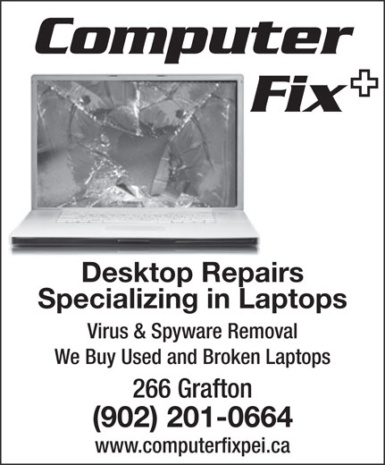 Computer Fix (902-626-3442) - Annonce illustrée======= - Fix Computer Specializing in Laptops Virus & Spyware Removal We Buy Used and Broken Laptops 266 Grafton (902) 201-0664 Desktop Repairs www.computerfixpei.ca