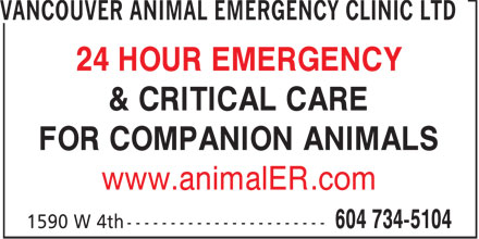 Vancouver Animal Emergency Clinic (604-734-5104) - Display Ad - 24 HOUR EMERGENCY & CRITICAL CARE FOR COMPANION ANIMALS www.animalER.com 24 HOUR EMERGENCY & CRITICAL CARE FOR COMPANION ANIMALS www.animalER.com