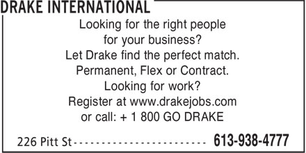 Drake International (613-938-4777) - Display Ad - Looking for the right people for your business? Let Drake find the perfect match. Permanent, Flex or Contract. Looking for work? Register at www.drakejobs.com or call: + 1 800 GO DRAKE