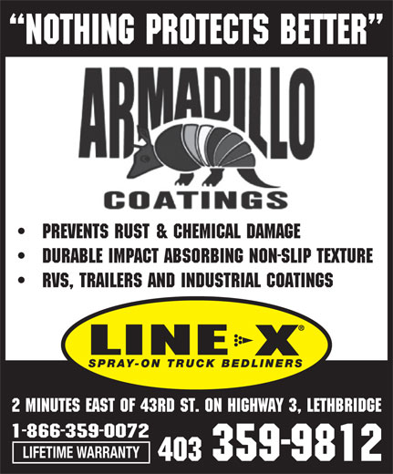 Armadillo Coatings Lethbridge (403-381-0370) - Display Ad - NOTHING PROTECTS BETTER Prevents rust & chemical damage durable impact absorbing non-slip texture rvs, trailers and industrial coatings 2 minutes east of 43rd st. on highway 3, lethbridge 1-866-359-0072 LIFETIME WARRANTY 403 359-9812