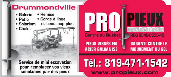 Pro Pieux Fondations Drummondville (819-471-1542) - Annonce illustrée======= - Drummondville Remise Galerie Corde à linge Patio et beaucoup plus Solarium Chalet GARANTI CONTRE LEGARPIEUX VISSÉS EN MOUVEMENT DU GELMOUACIER GALVANISÉ Service de mini excavation Tél.: 819-471-1542 pour remplacer vos vieux sonotubes par des pieux www.propieux.com