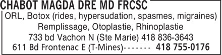 Dr Magda Chabot MD FRCSC (418-755-0176) - Annonce illustrée======= - ORL, Botox (rides, hypersudation, spasmes, migraines) Remplissage, Otoplastie, Rhinoplastie 733 bd Vachon N (Ste Marie) 418 836-3643