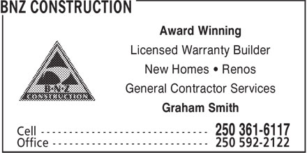 BNZ Construction (250-361-6117) - Display Ad - Award Winning Licensed Warranty Builder New Homes • Renos General Contractor Services Graham Smith Award Winning Licensed Warranty Builder New Homes • Renos General Contractor Services Graham Smith