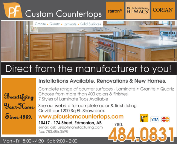 P F Manufacturing Ltd (780-484-0831) - Display Ad - Custom Countertops Granite Quartz Solid Surfaces Laminate Direct from the manufacturer to you! www.pfcustomcountertops.com Since 1969. 10417 - 174 Street, Edmonton, AB 780. fax: 780.486.0698 484.0831 Mon - Fri: 8:00 - 4:30   Sat: 9:00 - 2:00 Custom Countertops Granite Quartz Solid Surfaces Laminate Direct from the manufacturer to you! Installations Available. Renovations & New Homes. Complete range of counter surfaces - Laminate   Granite   Quartz Choose from more than 400 colors & finishes. Beautifying 7 Styles of Laminate Tops Available See our website for complete color & finish listing Your Home Or visit our 1200 Sq Ft. Showroom. Installations Available. Renovations & New Homes. Complete range of counter surfaces - Laminate   Granite   Quartz Choose from more than 400 colors & finishes. Beautifying 7 Styles of Laminate Tops Available See our website for complete color & finish listing Your Home Or visit our 1200 Sq Ft. Showroom. www.pfcustomcountertops.com Since 1969. 10417 - 174 Street, Edmonton, AB 780. fax: 780.486.0698 484.0831 Mon - Fri: 8:00 - 4:30   Sat: 9:00 - 2:00