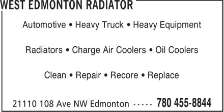 West Edmonton Radiator (780-455-8844) - Display Ad - Radiators • Charge Air Coolers • Oil Coolers Clean • Repair • Recore • Replace Automotive • Heavy Truck • Heavy Equipment Automotive • Heavy Truck • Heavy Equipment Radiators • Charge Air Coolers • Oil Coolers Clean • Repair • Recore • Replace