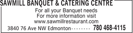 Sawmill Banquet & Catering Centre (780-468-4115) - Display Ad - For more information visit www.sawmillrestaurant.com For all your Banquet needs