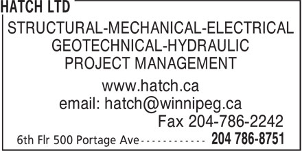 Hatch Ltd (204-786-8751) - Annonce illustrée======= - STRUCTURAL-MECHANICAL-ELECTRICAL GEOTECHNICAL-HYDRAULIC PROJECT MANAGEMENT www.hatch.ca Fax 204-786-2242 GEOTECHNICAL-HYDRAULIC PROJECT MANAGEMENT www.hatch.ca Fax 204-786-2242 STRUCTURAL-MECHANICAL-ELECTRICAL