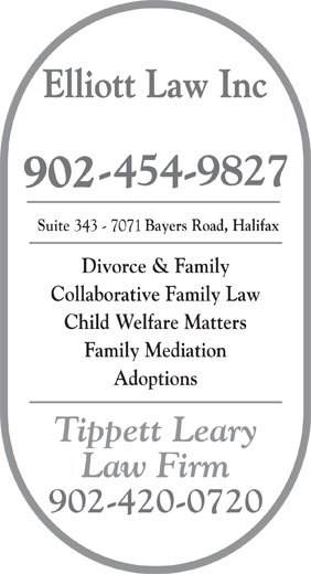 Elliott Law Inc (902-454-9827) - Display Ad - Family Mediation Adoptions Tippett Leary Law Firm 902-420-0720 Elliott Law Inc Suite                  Bayers Road, Halifax Divorce & Family Collaborative Family Law Child Welfare Matters