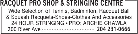Racquet Pro Shop & Stringing Centre (204-231-0666) - Annonce illustrée======= - & Squash Racquets-Shoes-Clothes And Accessories 24 HOUR STRINGING • PRO: ARCHIE CHAWLA Wide Selection of Tennis, Badminton, Racquet Ball
