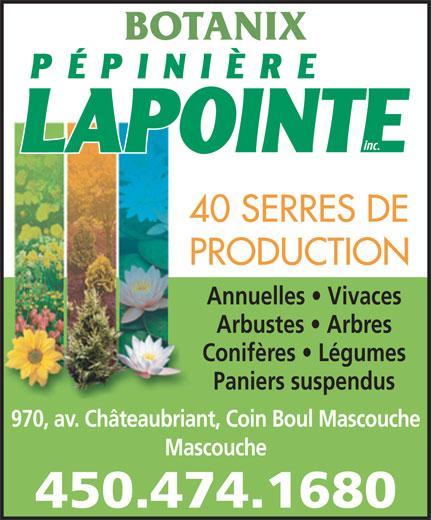 Pépinière Lapointe Inc (450-474-1680) - Annonce illustrée======= - BOTANIX Annuelles   Vivaces Arbustes   Arbres Conifères   Légumes Paniers suspendus 970, av. Châteaubriant, Coin Boul Mascouche Mascouche