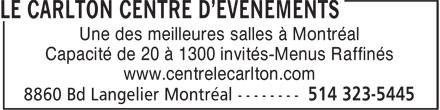 Centre de Réception et de Congrès Le Carlton (514-323-5445) - Display Ad - Une des meilleures salles à Montréal Capacité de 20 à 1300 invités-Menus Raffinés www.centrelecarlton.com