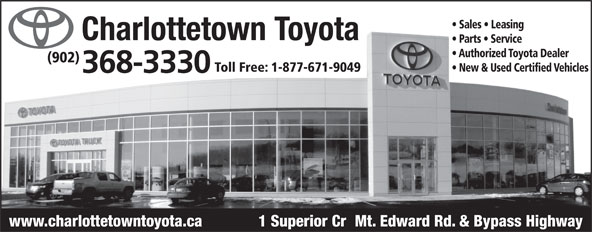 Charlottetown Toyota (902-368-3330) - Annonce illustrée======= - Sales   Leasing Parts   Service Authorized Toyota Dealer (902) New & Used Certified Vehicles Toll Free: 1-877-671-9049 www.charlottetowntoyota.ca 1 Superior Cr  Mt. Edward Rd. & Bypass Highway