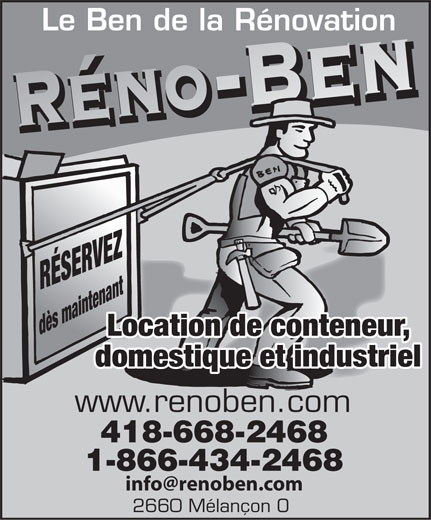 Réno-Ben (418-668-2468) - Annonce illustrée======= - Le Ben de la Rénovation -Ben RÉSERVEZ dès maintenant Location de conteneur, domestique et industriel www.renoben.com 418-668-2468 1-866-434-2468 info@renoben.com 2660 Mélançon O
