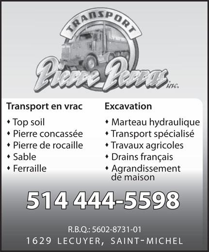 Transport Pierre Perras Inc (514-444-5598) - Annonce illustrée======= - Pierre de rocaille Travaux agricoles Sable Drains français Ferraille Agrandissement de maison 514 444-5598 R.B.Q.: 5602-8731-01 1629 LECUYER, SAINT-MICHEL Transport en vrac Excavation Top soil Marteau hydraulique Pierre concassée Transport spécialisé Travaux agricoles Sable Drains français Ferraille Agrandissement de maison 514 444-5598 R.B.Q.: 5602-8731-01 1629 LECUYER, SAINT-MICHEL Pierre de rocaille Transport en vrac Excavation Top soil Marteau hydraulique Pierre concassée Transport spécialisé