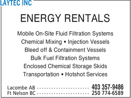 Laytec Inc (403-357-9486) - Display Ad - ENERGY RENTALS Mobile On-Site Fluid Filtration Systems Chemical Mixing   Injection Vessels Bleed off & Containment Vessels Bulk Fuel Filtration Systems Enclosed Chemical Storage Skids Transportation   Hotshot Services