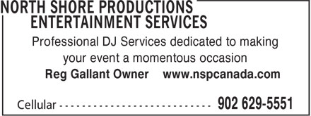 North Shore Productions Entertainment Services (902-629-5551) - Annonce illustrée======= - Professional DJ Services dedicated to making your event a momentous occasion Reg Gallant Owner www.nspcanada.com