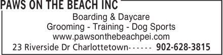 Paws On The Beach Inc (902-628-3815) - Annonce illustrée======= - Boarding & Daycare Grooming - Training - Dog Sports www.pawsonthebeachpei.com