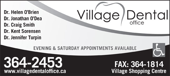Village Dental Office (709-364-2453) - Display Ad - Dr. Helen O Brien Dr. Jonathan O Dea Dr. Craig Smith Dr. Kent Sorensen Dr. Jennifer Turpin EVENING & SATURDAY APPOINTMENTS AVAILABLE www.villagedentaloffice.ca Village Shopping Centre
