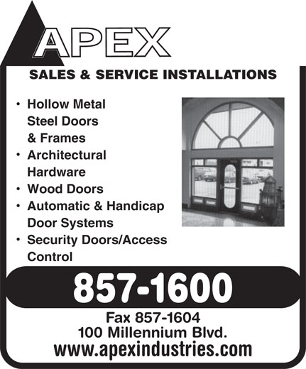 Apex Overhead Door Centre (1-800-268-3331) - Annonce illustrée======= - SALES & SERVICE INSTALLATIONS Hollow Metal Steel Doors & Frames Architectural Hardware Wood Doors Automatic & Handicap Door Systems Security Doors/Access Control 857-1600 Fax 857-1604 100 Millennium Blvd. www.apexindustries.com