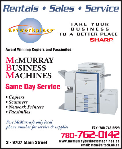 McMurray Business Machines (780-743-5232) - Display Ad - Copiers Scanners Network Printers Facsimiles FAX: 780-743-5229 780-762-0142 www.mcmurraybusinessmachines.ca