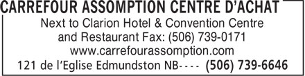 Carrefour Assomption (506-739-6646) - Annonce illustrée======= - Next to Clarion Hotel & Convention Centre and Restaurant Fax: (506) 739-0171 www.carrefourassomption.com