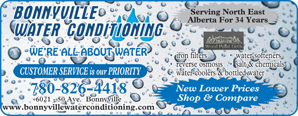 Bonnyville Water Conditioning Ltd (780-826-4418) - Display Ad - Serving North East Alberta For 34 Years WE RE ALL ABOUT WATER iron filters water softeners reverse osmosis    salt & chemicals CUSTOMER SERVICE is our PRIORITY water coolers & bottled water New Lower Prices 780 826-4418 Shop & Compare www.bonnyvillewaterconditioning.com
