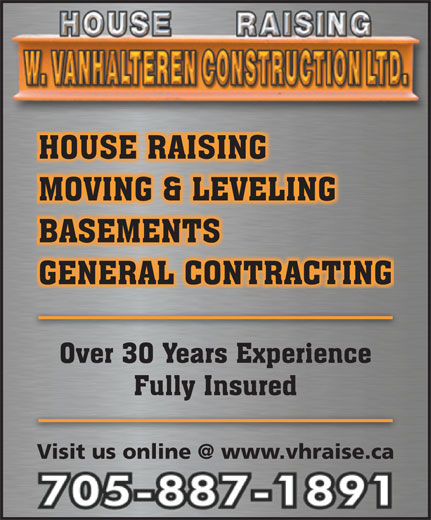 W Van Halteren Construction (705-887-1891) - Display Ad - Visit us online @ www.vhraise.ca