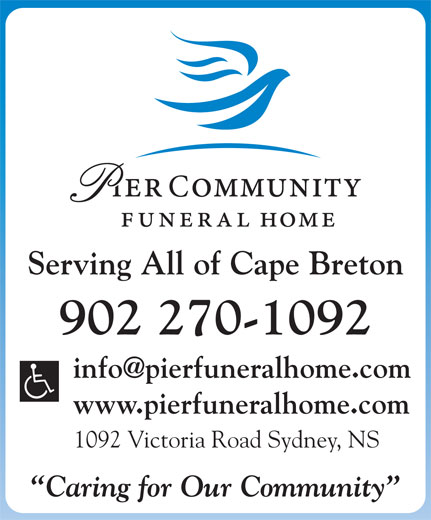 Pier Community Funeral Home (902-270-1092) - Annonce illustrée======= - Serving All of Cape Breton 902 270-1092 www.pierfuneralhome.com 1092 Victoria Road Sydney, NS Caring for Our Community