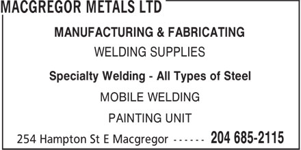 MacGregor Metals Ltd (204-685-2115) - Annonce illustrée======= - MANUFACTURING & FABRICATING WELDING SUPPLIES Specialty Welding - All Types of Steel MOBILE WELDING PAINTING UNIT