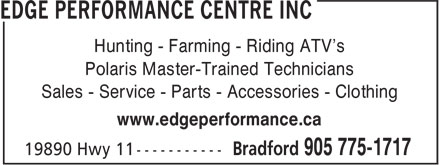Edge Performance Centre Inc (905-775-1717) - Display Ad - Hunting - Farming - Riding ATV's Polaris Master-Trained Technicians Sales - Service - Parts - Accessories - Clothing www.edgeperformance.ca Hunting - Farming - Riding ATV's Polaris Master-Trained Technicians Sales - Service - Parts - Accessories - Clothing www.edgeperformance.ca