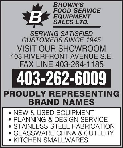 Brown's Food Service Equipment Sales Ltd (403-262-6009) - Annonce illustrée======= - VISIT OUR SHOWROOM 403 RIVERFRONT AVENUE S.E. FAX LINE 403-264-1185 403-262-6009