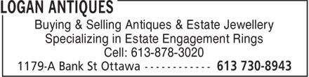 Logan Antiques (613-730-8943) - Display Ad - Buying & Selling Antiques & Estate Jewellery Specializing in Estate Engagement Rings Cell: 613-878-3020  Buying & Selling Antiques & Estate Jewellery Specializing in Estate Engagement Rings Cell: 613-878-3020
