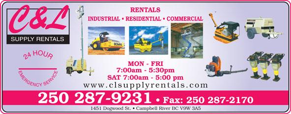 C & L Supply Rentals (250-287-9231) - Display Ad - RENTALS INDUSTRIAL   RESIDENTIAL   COMMERCIAL SUPPLY RENTALS MON - FRI 7:00am - 5:30pm SAT 7:00am - 5:00 pm www.clsupplyrentals.com 250 287-9231 Fax: 250 287-2170 1451 Dogwood St.   Campbell River BC V9W 3A5