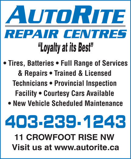 Autorite Repair Centres (403-239-1243) - Annonce illustrée======= - Loyalty at its Best Tires, Batteries   Full Range of Services & Repairs   Trained & Licensed Technicians   Provincial Inspection Facility   Courtesy Cars Available New Vehicle Scheduled Maintenance 403-239-1243 11 CROWFOOT RISE NW Visit us at www.autorite.ca