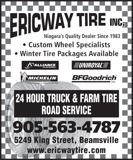 Ericway Tire Inc (905-563-4787) - Annonce illustrée======= - Niagara s Quality Dealer Since 1983 Custom Wheel Specialists Winter Tire Packages Available 24 HOUR TRUCK & FARM TIRE ROAD SERVICE 905-563-4787 5249 King Street, Beamsville www.ericwaytire.com