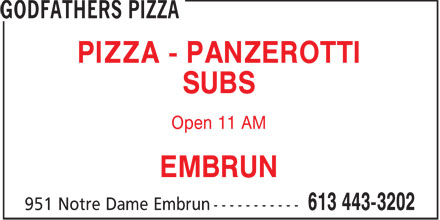Godfathers Pizza (613-443-3202) - Annonce illustrée======= - PIZZA - PANZEROTTI SUBS Open 11 AM EMBRUN  PIZZA - PANZEROTTI SUBS Open 11 AM EMBRUN