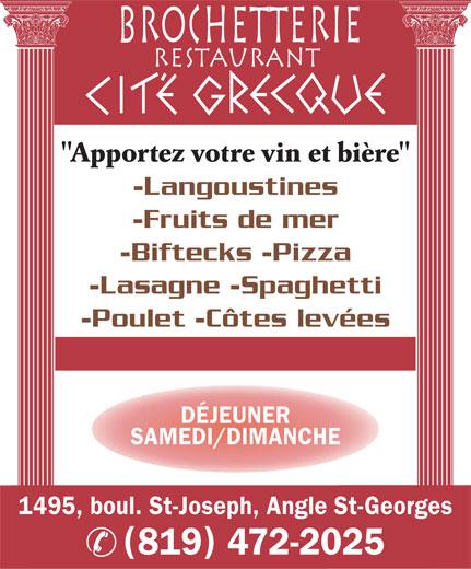 """Brochetterie Restaurant Cité Grecque (819-472-2025) - Annonce illustrée======= - BROCHETTERIE RESTAURANT """"Apportez votre vin et bière"""" -Langoustines -Fruits de mer -Biftecks -Pizza -Lasagne -Spaghetti -Poulet -Côtes levées DÉJEUNER SAMEDI/DIMANCHE 1495, boul. St-Joseph, Angle St-Georges 819 472-2025"""
