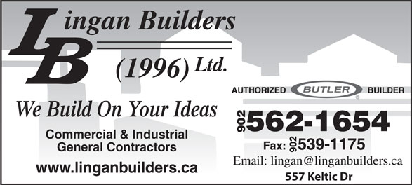 Lingan Builders (1996) Ltd (902-562-1654) - Display Ad - We Build On Your Ideas 902 Commercial & Industrial General Contractors 902 www.linganbuilders.ca 557 Keltic Dr