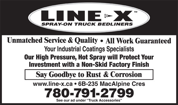 Line-X Spray-On Bedliner (780-791-2799) - Annonce illustrée======= - SPRAY-ON TRUCK BEDLINERS Our High Pressure, Hot Spray will Protect Your Investment with a Non-Skid Factory Finish www.line-x.ca   6B-235 MacAlpine Cres 780-791-2799 See our ad under  Truck Accessories