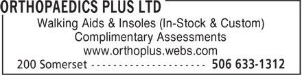 Orthopaedics Plus Ltd (506-633-1312) - Annonce illustrée======= - Walking Aids & Insoles (In-Stock & Custom) Complimentary Assessments www.orthoplus.webs.com
