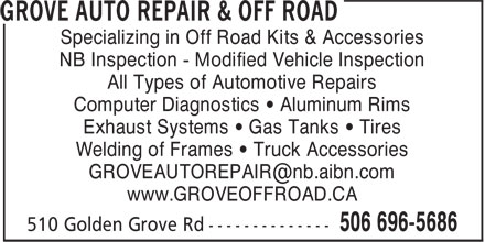 Grove Auto Repair & Off Road (506-696-5686) - Display Ad - Specializing in Off Road Kits & Accessories NB Inspection - Modified Vehicle Inspection All Types of Automotive Repairs Computer Diagnostics • Aluminum Rims Exhaust Systems • Gas Tanks • Tires Welding of Frames • Truck Accessories www.GROVEOFFROAD.CA