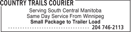 Country Trails Courier (204-746-2113) - Annonce illustrée======= - Serving South Central Manitoba Same Day Service From Winnipeg Small Package to Trailer Load