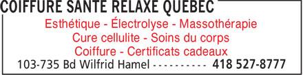Coiffure Santé Relaxe Québec (418-527-8777) - Annonce illustrée======= - Esthétique - Électrolyse - Massothérapie Cure cellulite - Soins du corps Coiffure - Certificats cadeaux
