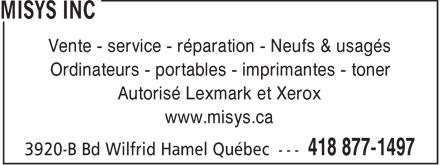 Misys Inc (418-877-1497) - Annonce illustrée======= - Vente - service - réparation - Neufs & usagés Ordinateurs - portables - imprimantes - toner Autorisé Lexmark et Xerox www.misys.ca  Vente - service - réparation - Neufs & usagés Ordinateurs - portables - imprimantes - toner Autorisé Lexmark et Xerox www.misys.ca