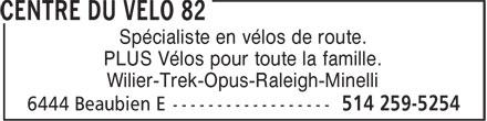 Centre Du Vélo 82 (514-259-5254) - Annonce illustrée======= - PLUS Vélos pour toute la famille. Wilier-Trek-Opus-Raleigh-Minelli Spécialiste en vélos de route.