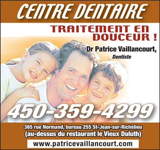 Vaillancourt Patrice Dr (450-359-4299) - Annonce illustrée======= - Dr Patrice Vaillancourt, Dentiste 450-359-4299 365 rue Normand, bureau 255 St-Jean-sur-Richelieu (au-dessus du restaurant le Vieux Duluth) www.patricevaillancourt.com